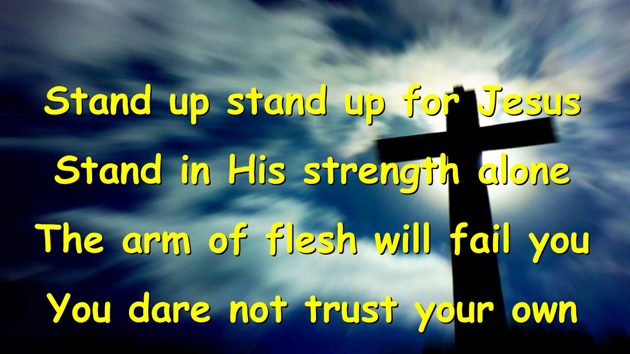 Stand up stand up for Jesus Stand in His strength alone