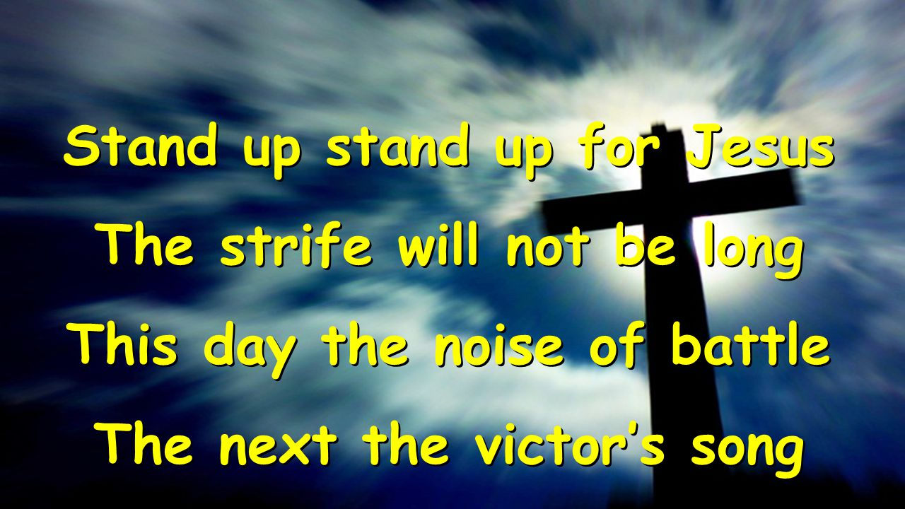 Stand up stand up for Jesus The strife will not be long