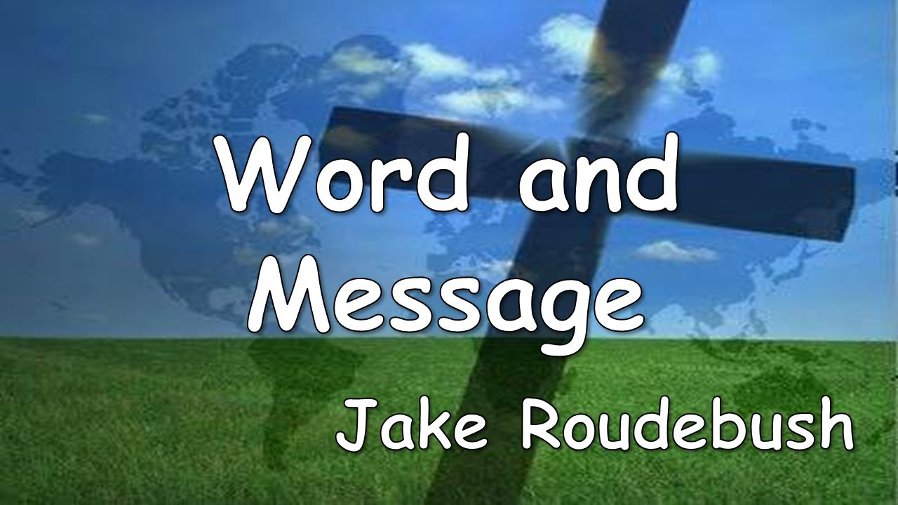 Word and Message Jake Roudebush
