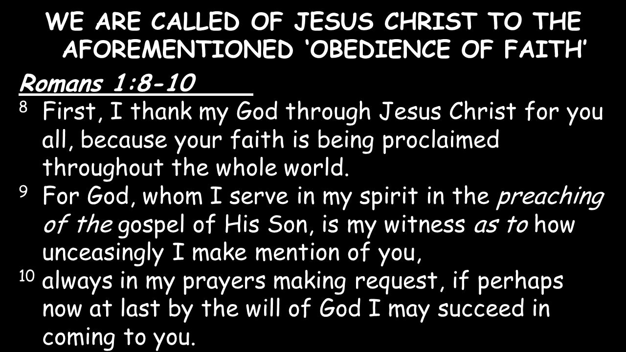 WE ARE CALLED OF JESUS CHRIST TO THE AFOREMENTIONED 'OBEDIENCE OF FAITH'
