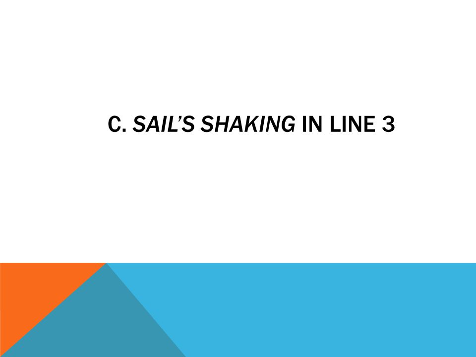 c. sail's shaking in line 3