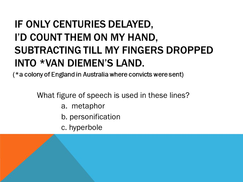 If only centuries delayed, I'd count them on my hand, Subtracting till my fingers dropped Into *Van Diemen's land.