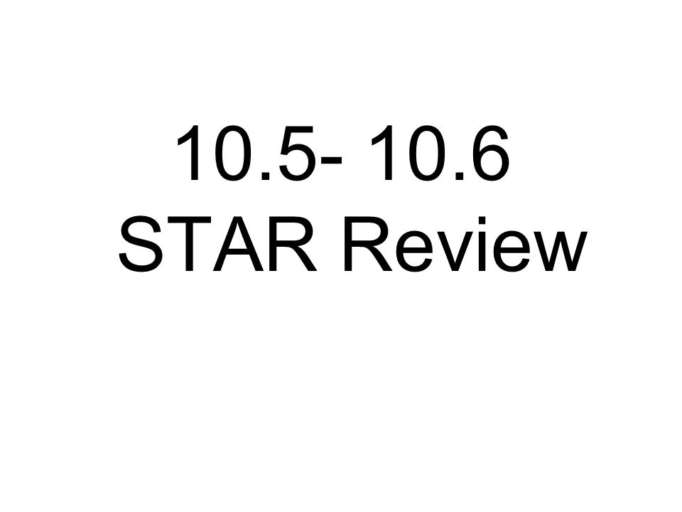 10.5- 10.6 STAR Review