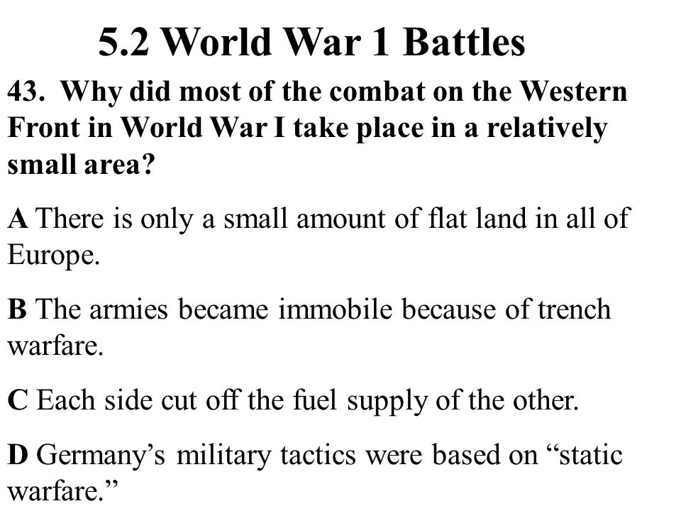 5.2 World War 1 Battles 43. Why did most of the combat on the Western Front in World War I take place in a relatively small area