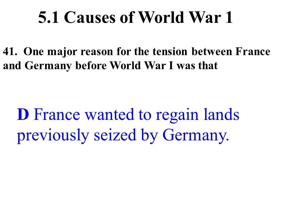 D France wanted to regain lands previously seized by Germany.