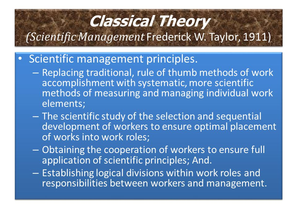 Classical Theory (Scientific Management Frederick W. Taylor, 1911)