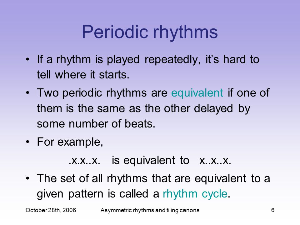Periodic rhythms If a rhythm is played repeatedly, it's hard to tell where it starts.