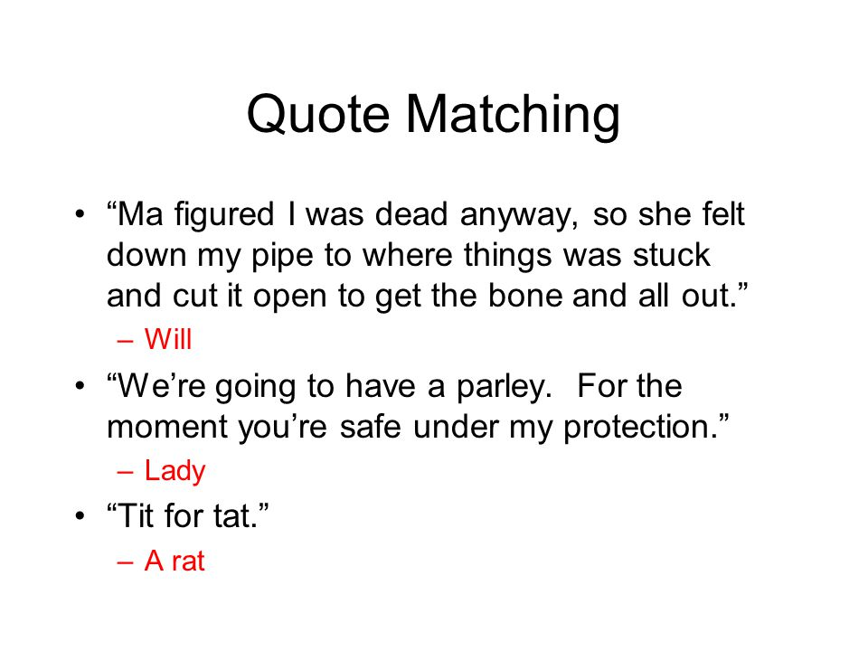 Quote Matching Ma figured I was dead anyway, so she felt down my pipe to where things was stuck and cut it open to get the bone and all out.