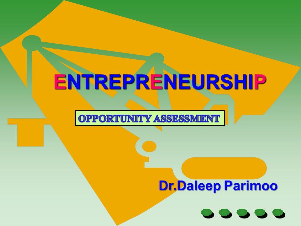 ENTREPRENEURSHIP OPPORTUNITY ASSESSMENT Dr.Daleep Parimoo 1