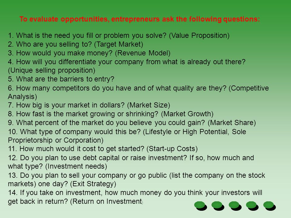 To evaluate opportunities, entrepreneurs ask the following questions: