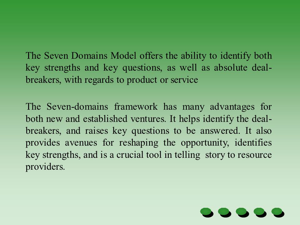The Seven Domains Model offers the ability to identify both key strengths and key questions, as well as absolute deal-breakers, with regards to product or service