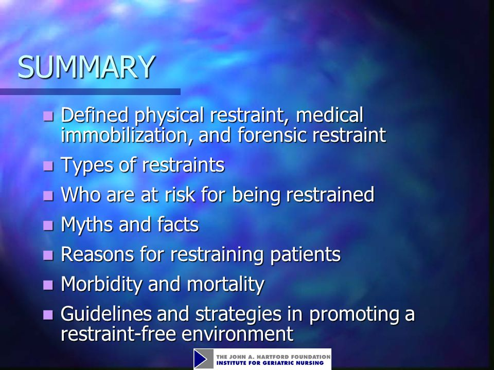SUMMARY Defined physical restraint, medical immobilization, and forensic restraint. Types of restraints.