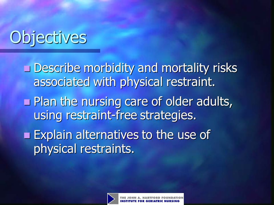 Objectives Describe morbidity and mortality risks associated with physical restraint.