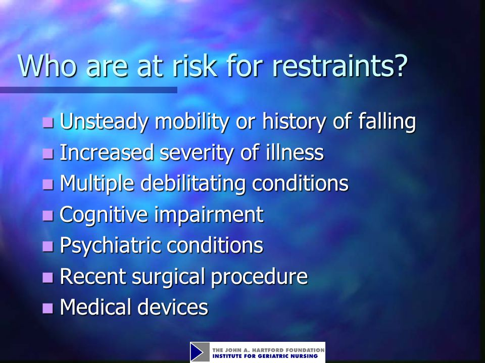 Who are at risk for restraints