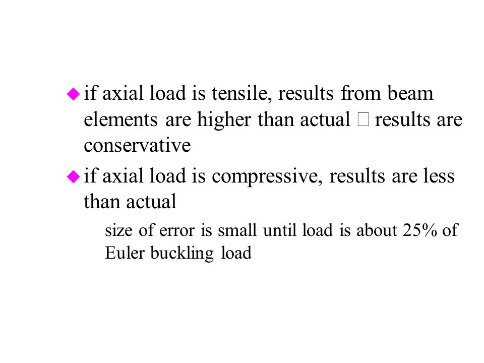 if axial load is compressive, results are less than actual