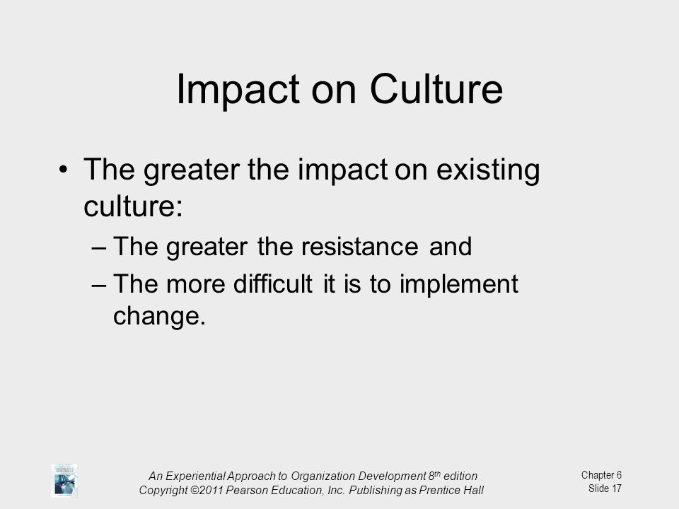 Impact on Culture The greater the impact on existing culture: