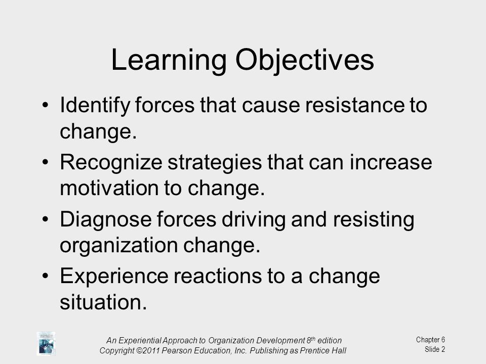 Learning Objectives Identify forces that cause resistance to change.