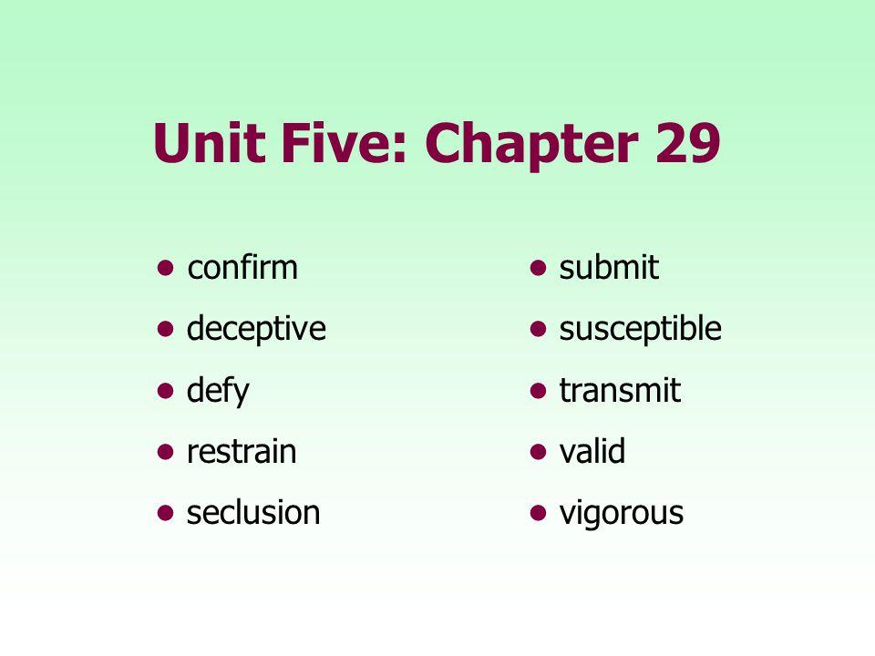 Unit Five: Chapter 29 • confirm • submit • deceptive • susceptible
