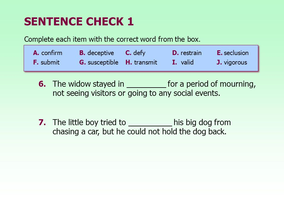 SENTENCE CHECK 1 Complete each item with the correct word from the box. A. confirm B. deceptive C. defy.