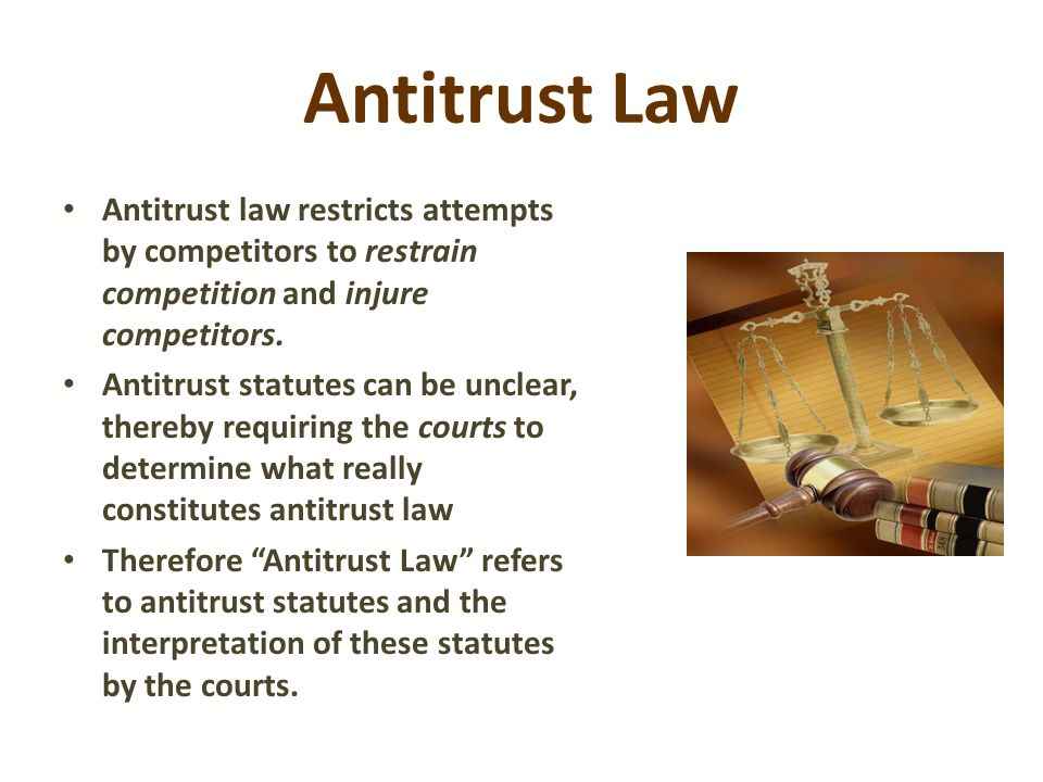 4/14/2017 Antitrust Law. Antitrust law restricts attempts by competitors to restrain competition and injure competitors.