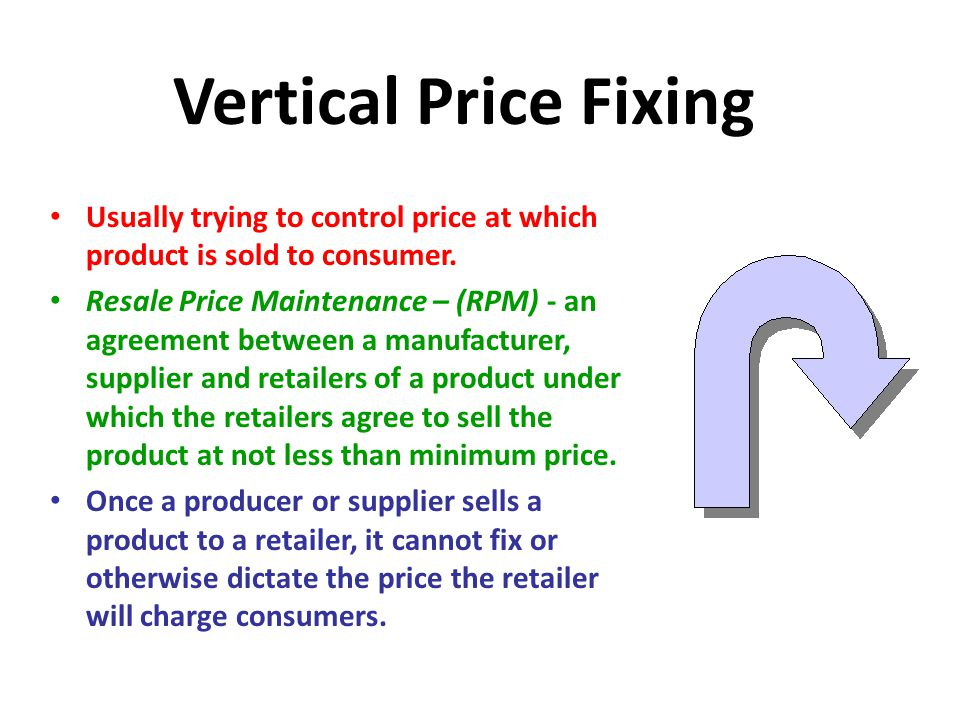 4/14/2017 Vertical Price Fixing. Usually trying to control price at which product is sold to consumer.