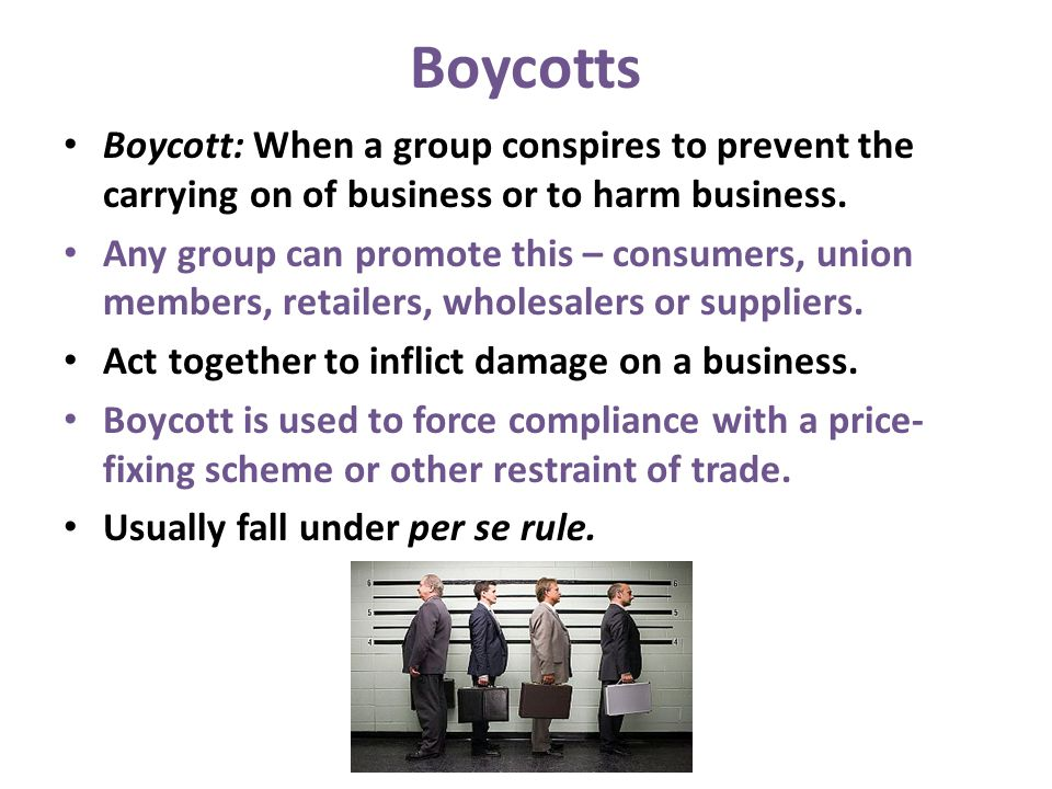 Boycotts 4/14/2017. Boycott: When a group conspires to prevent the carrying on of business or to harm business.