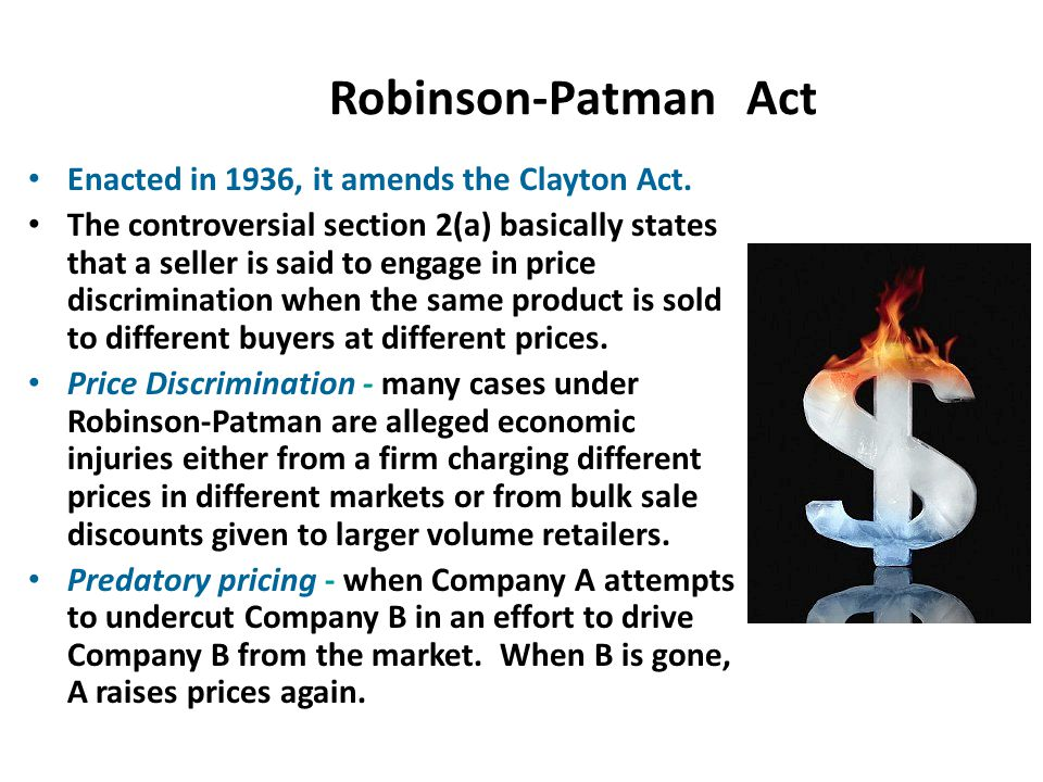 Robinson-Patman Act Enacted in 1936, it amends the Clayton Act.