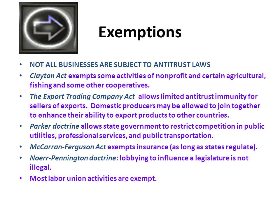 Exemptions NOT ALL BUSINESSES ARE SUBJECT TO ANTITRUST LAWS