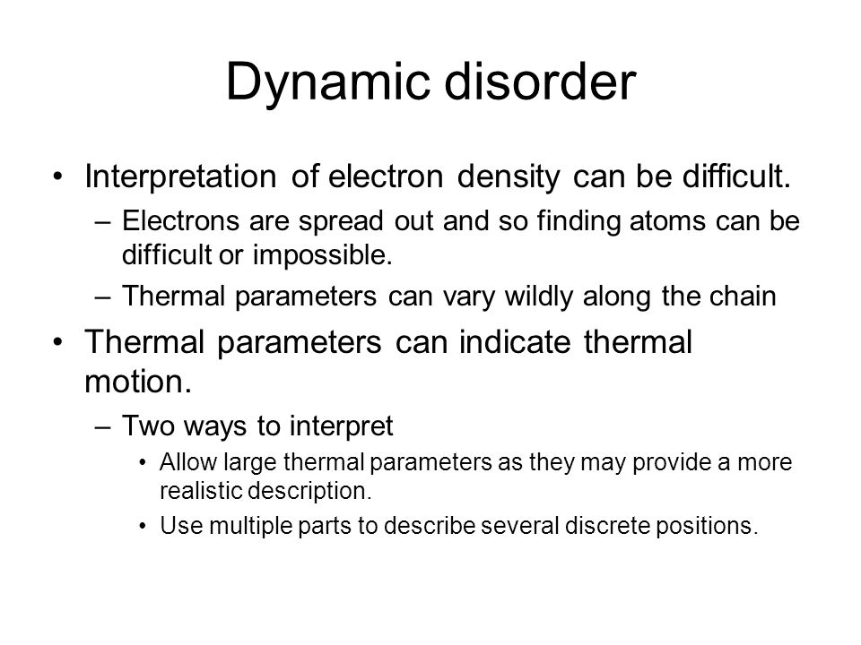 Dynamic disorder Interpretation of electron density can be difficult.