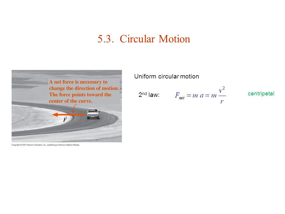 5.3. Circular Motion Uniform circular motion 2nd law: centripetal