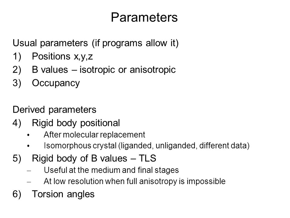 Parameters Usual parameters (if programs allow it) Positions x,y,z