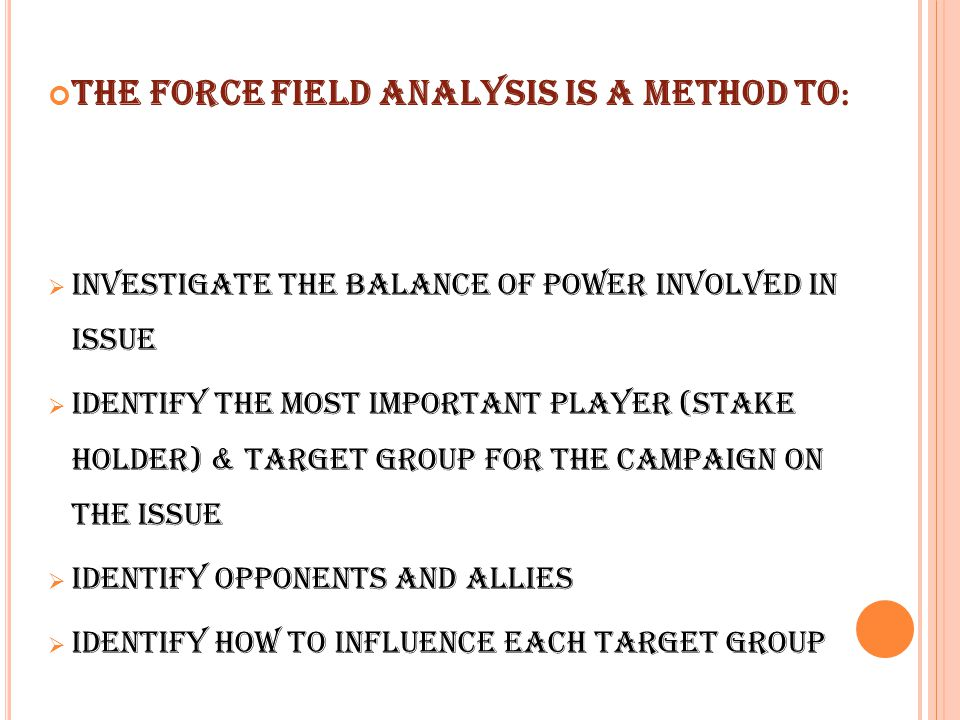 The Force Field Analysis is a method to: