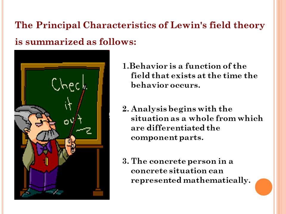 The Principal Characteristics of Lewin s field theory is summarized as follows: