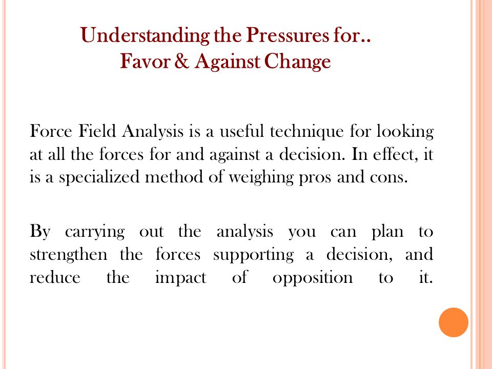 Understanding the Pressures for.. Favor & Against Change