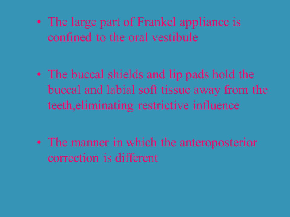 The large part of Frankel appliance is confined to the oral vestibule