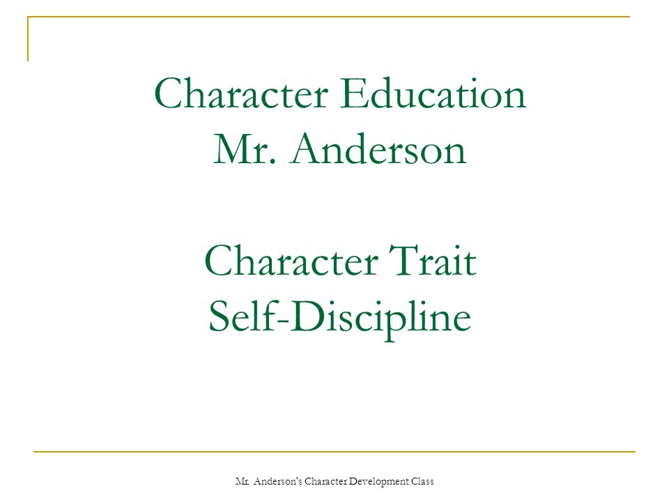Character Education Mr. Anderson Character Trait Self-Discipline
