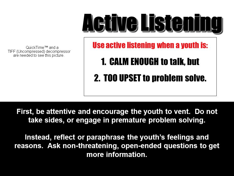 Active Listening 1. CALM ENOUGH to talk, but