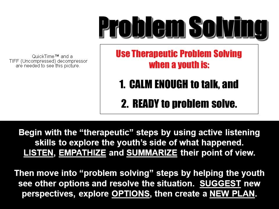 Use Therapeutic Problem Solving when a youth is: