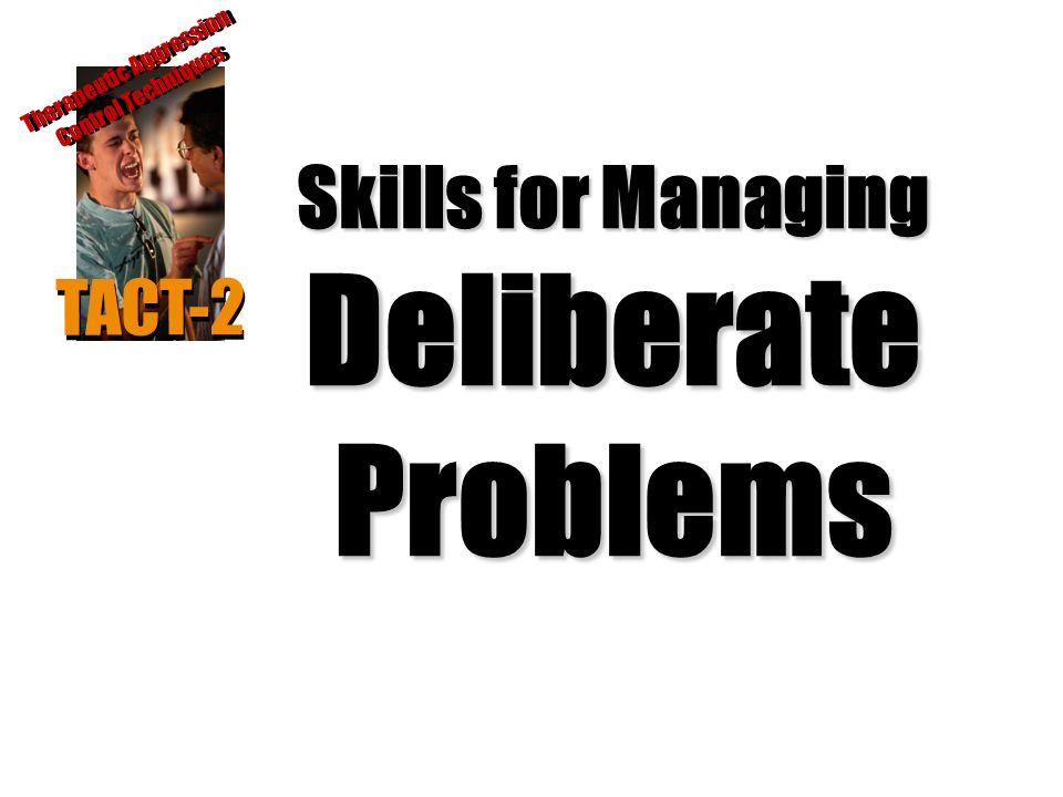 Skills for Managing Deliberate Problems