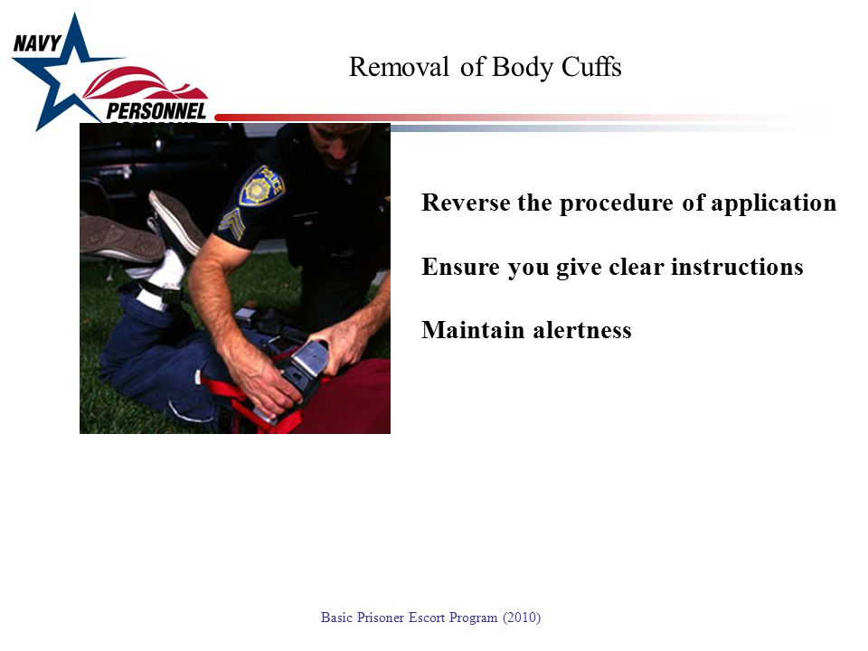 Removal of Body Cuffs Reverse the procedure of application