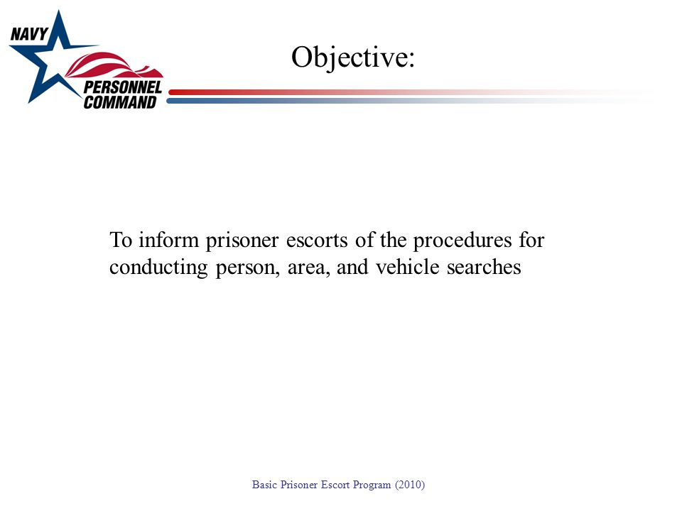 Objective: To inform prisoner escorts of the procedures for conducting person, area, and vehicle searches.