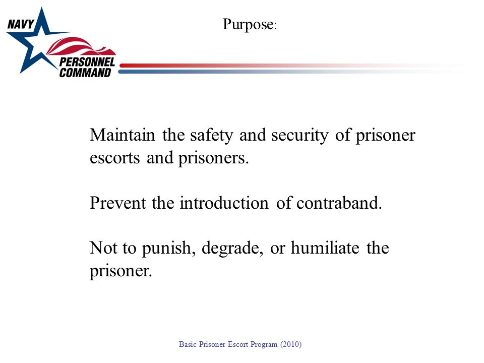 Maintain the safety and security of prisoner escorts and prisoners.