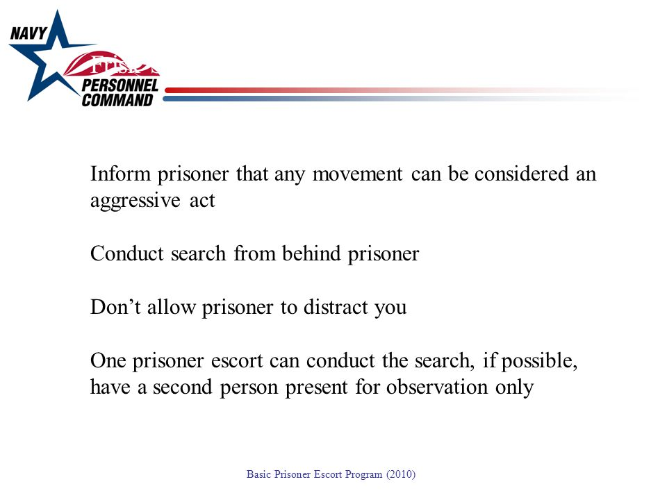 Frisk Search - Policy Inform prisoner that any movement can be considered an aggressive act. Conduct search from behind prisoner.