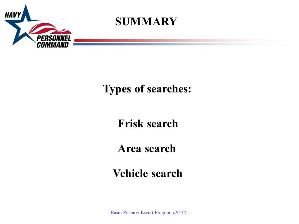 SUMMARY Types of searches: Frisk search Area search Vehicle search