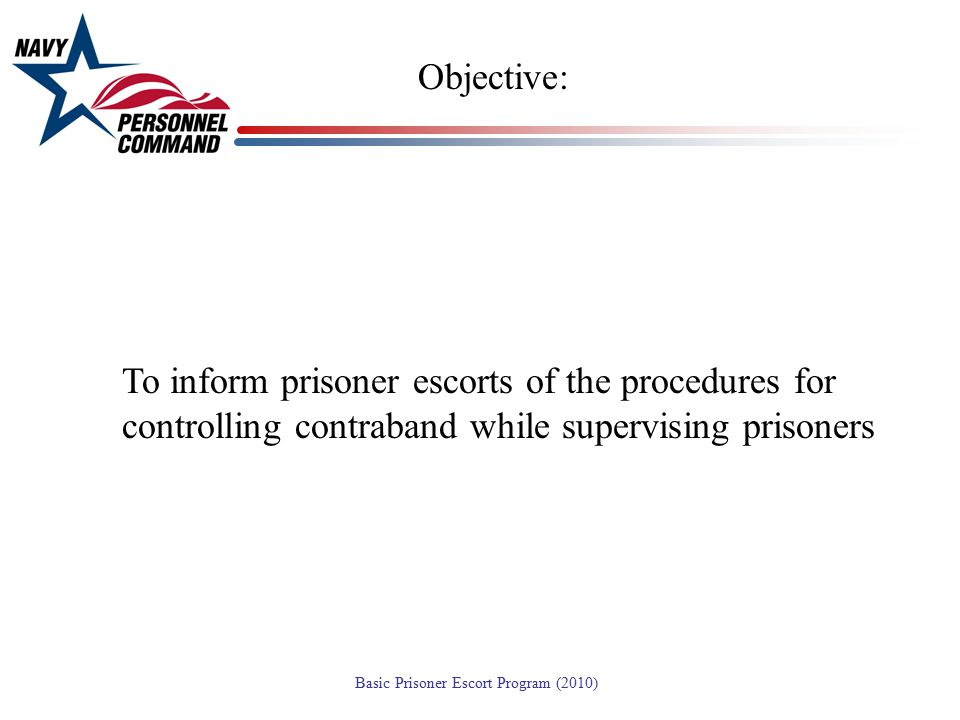 Objective: To inform prisoner escorts of the procedures for controlling contraband while supervising prisoners.