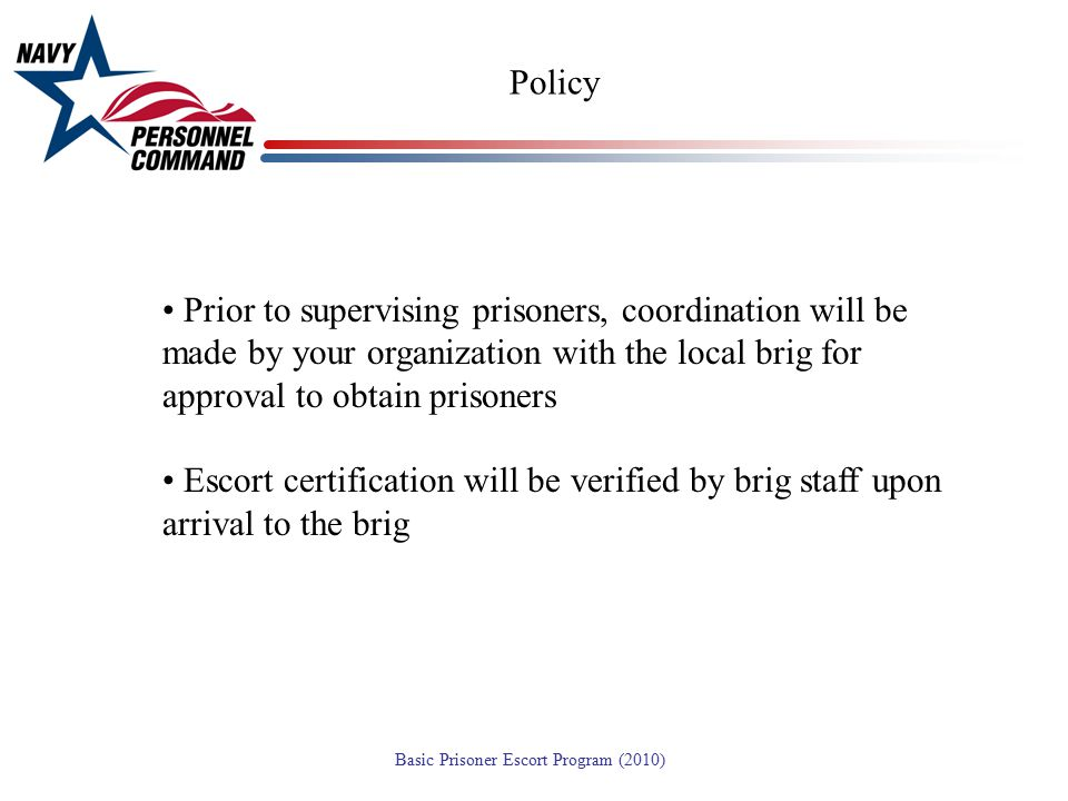 Policy Prior to supervising prisoners, coordination will be made by your organization with the local brig for approval to obtain prisoners.