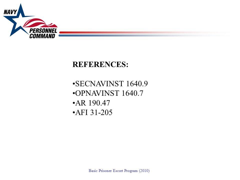 REFERENCES: SECNAVINST 1640.9 OPNAVINST 1640.7 AR 190.47 AFI 31-205