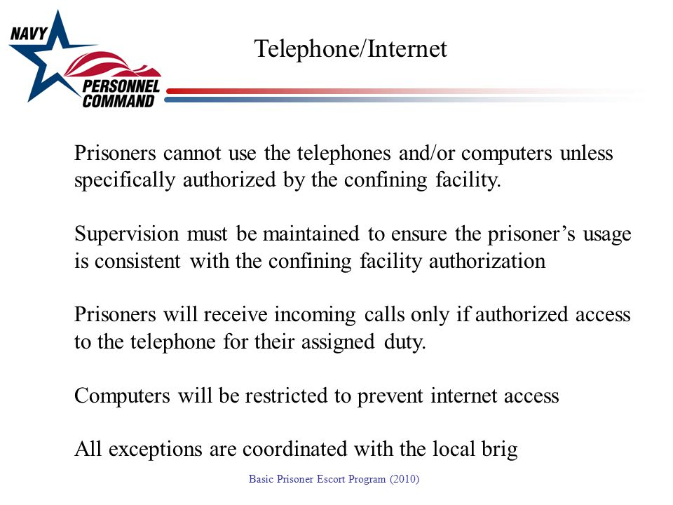 Telephone/Internet Prisoners cannot use the telephones and/or computers unless specifically authorized by the confining facility.