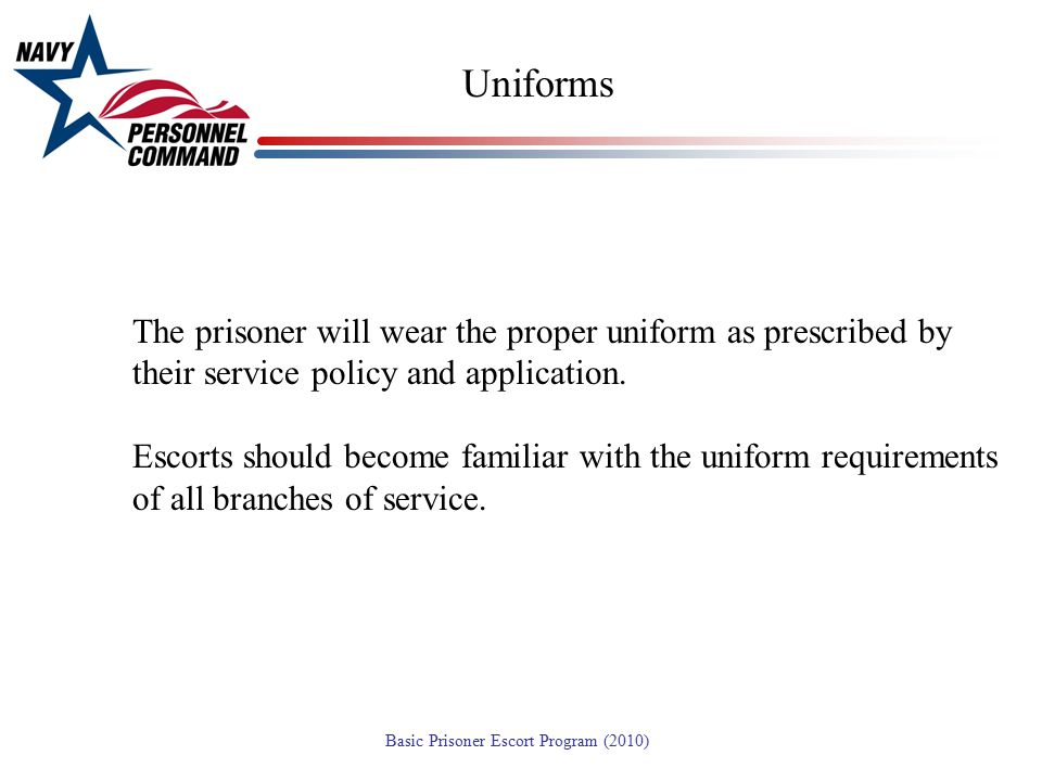 Uniforms The prisoner will wear the proper uniform as prescribed by their service policy and application.