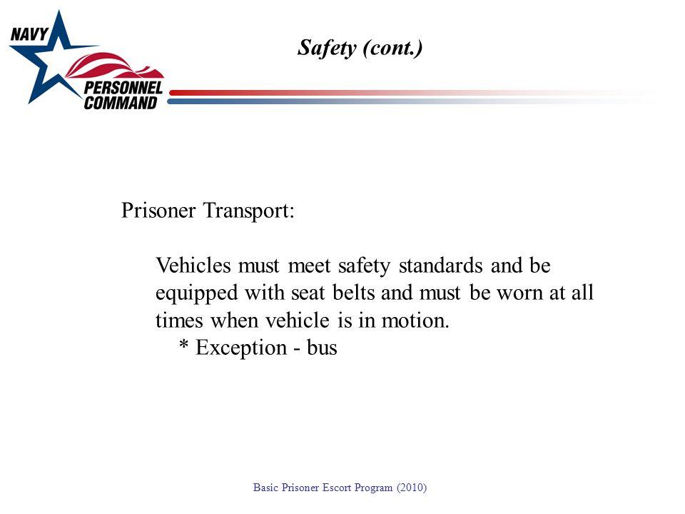 Safety (cont.) Prisoner Transport: